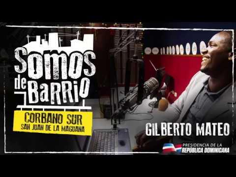 Somos de Barrio, Corbano Sur, San Juan De La Maguana, Gilberto Mateo