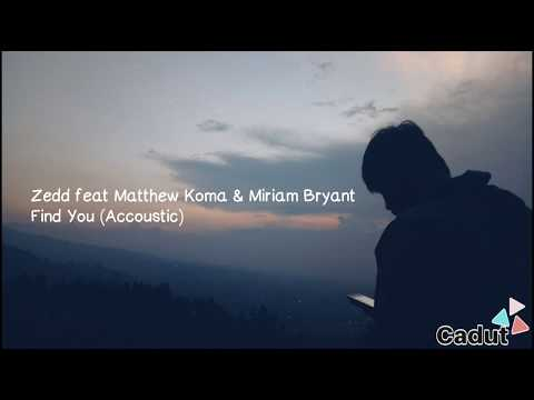 Zedd Featuring Matthew Koma & Miriam Bryant - Find You (accoustic Version) Lyrics