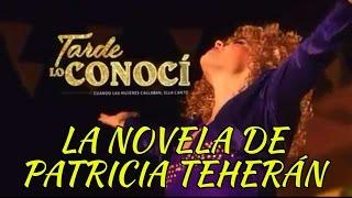 LA NOVELA de Patricia Teherán - TARDE LO CONOCÍ   Próximamente
