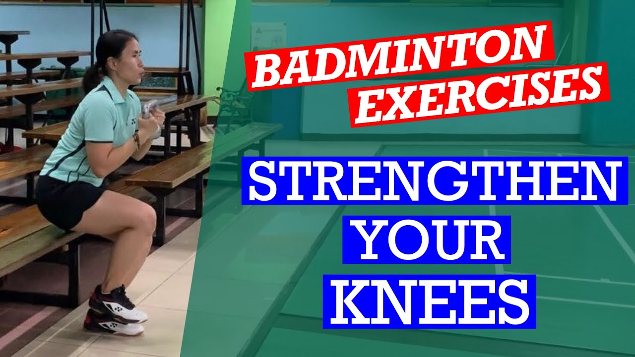 STRENGTHEN YOUR KNEES FOR BADMINTON- Knee-strengthening exercises to help avoid injuries on-court