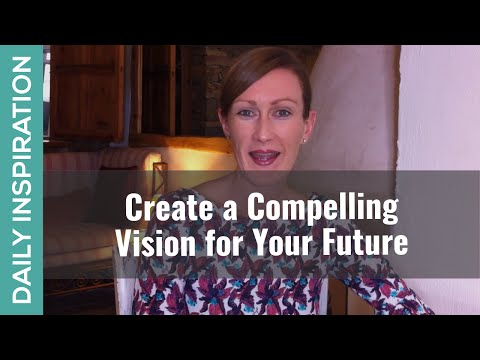 Create a Compelling Vision for Your Future