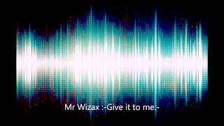Mr Wizax :-Give it to me:-