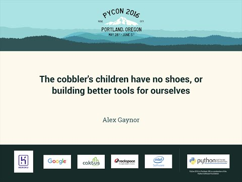 Alex Gaynor - The cobbler's children have no shoes, or building better tools for ourselves