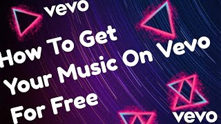 Download How To Get Your Music on Vevo For Free?
