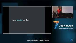 7Masters Programação Funcional - Introdução a Elm com Marcel dos Santos