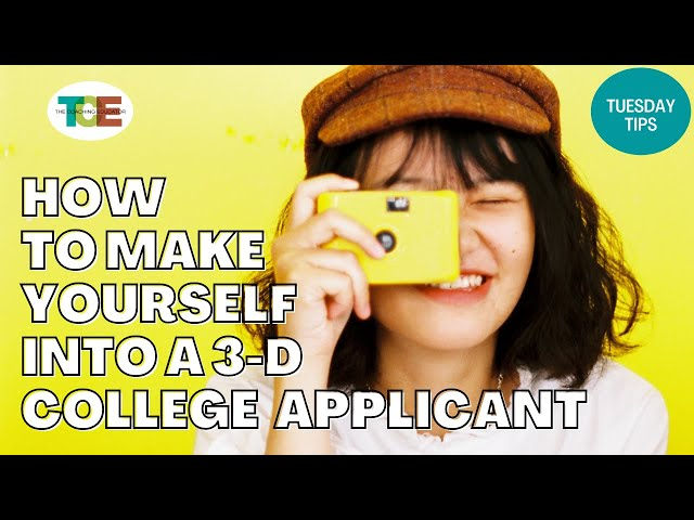 How to Make Yourself Into a 3-D College Applicant