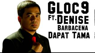 Gloc-9 ft. Denise Barbacena - Dapat Tama [Full and Studio Version]