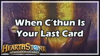 [Hearthstone] When C'Thun Is Your Last Card