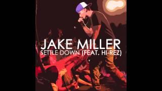 Jake Miller - Settle Down (Feat. Hi-Rez)