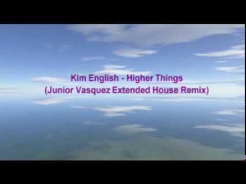 Kim English - Higher Things (Junior Vasquez House Remix)