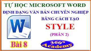 Tự học Microsoft Word. Bài 8: Định dạng văn bản chuyên nghiệp bằng cách tạo STYLE (phần 2)