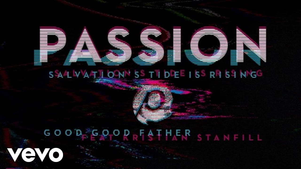 passion-good-good-father-audio-ft-kristian-stanfill-passionvevo