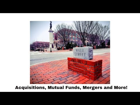 Acquisitions, Mutual Funds, Mergers and More!