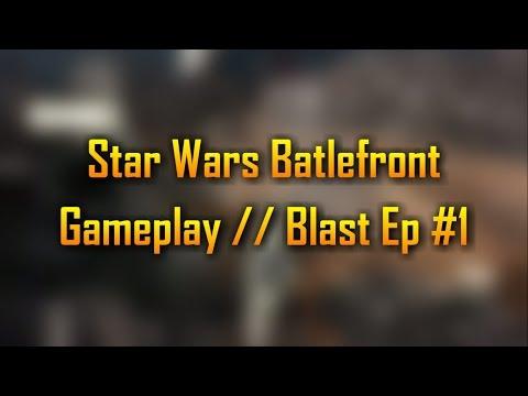 Star Wars Battlefront Gameplay // Blast  Ep #1