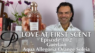 Guerlain Aqua Allegoria Orange Soleia perfume review on Persolaise Love At First Scent ep 102