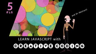 VID 16 - Learn JavaScript with Creative Coding - fun, colorful and free!