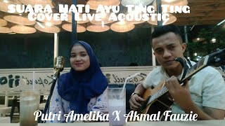 SUARA HATI Ayu Ting Ting cover Live Acoustic - Putri Amelika X Akmal Fauzie