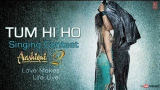 "Aashiqui 2 ""Tum Hi Ho"" Singing Contest 