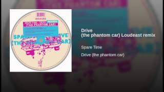 Drive (the phantom car) Loudeast remix