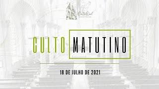 Culto Matutino   Igreja Presbiteriana do Rio   18.07.2021