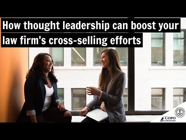 How thought leadership content can boost your law firm's cross-selling efforts