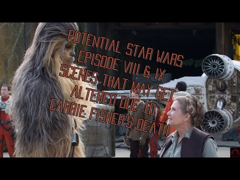 Potential Star Wars Episode 8 and 9 Scenes That May Be Edited or Deleted Due to Fisher