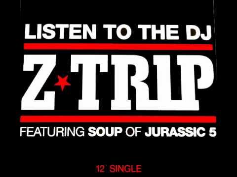 Z-Trip - Listen to the DJ (feat. Soup of Jurassic 5)