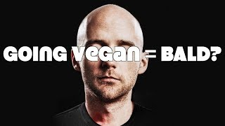 Going Vegan Will Make You Bald. WTF?!
