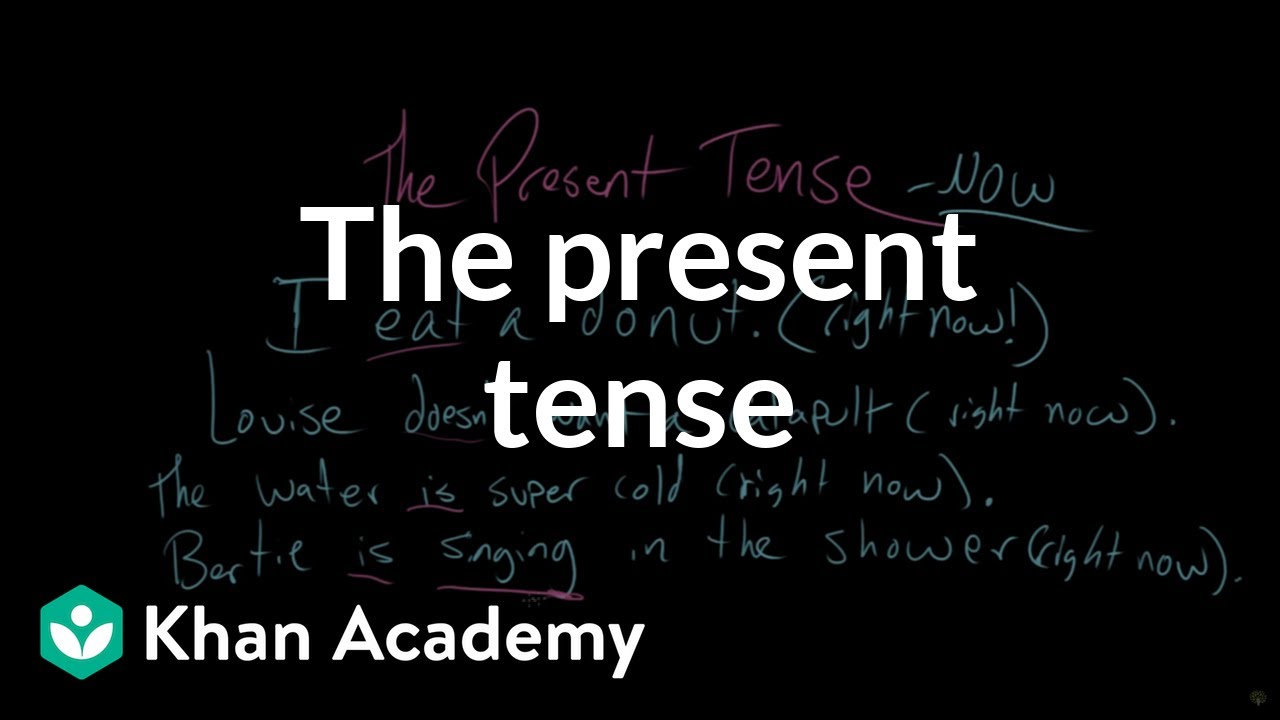 The present tense (video) | The tenses | Khan Academy