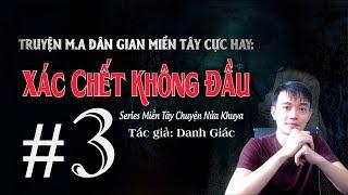 """[Tập 3] X.Á.C CH.ẾT KHÔNG ĐẦU - Series Truyện M.A """"Miền Tây Chuyện Nửa Khuya"""" - Nguyễn Huy Vlog"""