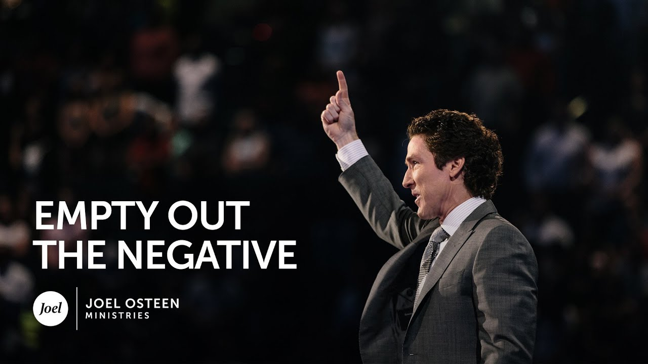 Joel Osteen Empty Out The Negative Youtube