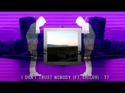 I Don't Trust Nobody (ft. Shiloh) - T7