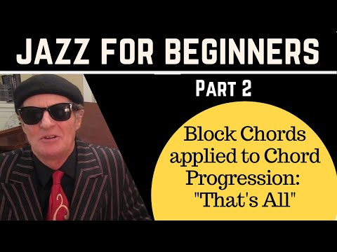 """Jazz For Beginners, (Part 2), Block Chords applied to Chord Progression,: """"That's All"""""""