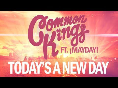 """Common Kings - """"Today's A New Day"""" (feat. ¡MAYDAY!)"""