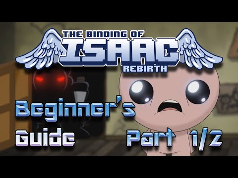 Beginner's Guide to | The Binding of Isaac: Rebirth | Part 1 of 2