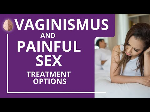 Vaginismus and Painful Sex-Treatment Options for when Sex Hurts