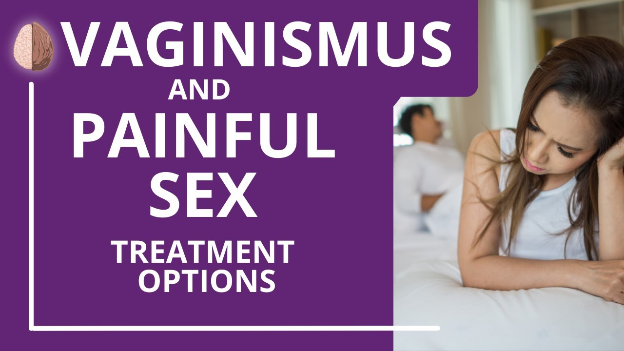 Vaginismus and Painful Sex- Treatment Options for when Sex Hurts