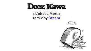 Dooz Kawa - L'oiseau mort - remix by OTAAM