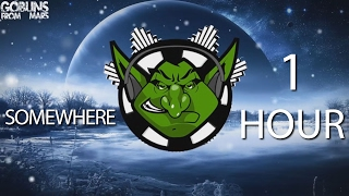 Goblins from Mars & Patrick Drowie - Somewhere 【1 HOUR】