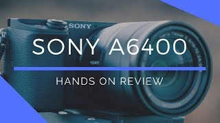 Sony A6400 Hands On Review | Best Vlogging Camera 2019?