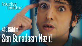Sen buradasın Nazlı! - Mucize Doktor 41. Bölüm