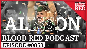 Blood Red Podcast: Alisson – WORLD'S BEST GOALKEEPER in the world's best team