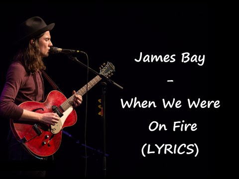 James Bay - When We Were On Fire (LYRICS)
