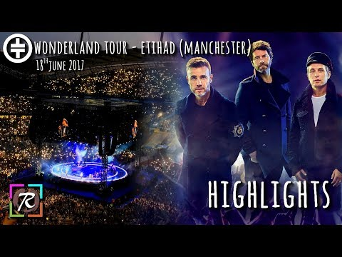 Take That - Wonderland Tour Manchester Etihad Stadium LIVE (18.06.17)