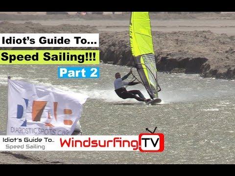 Idiot's Guide To... Speed sailing PART 2 - Ben Proffitt - Windsurfing.TV