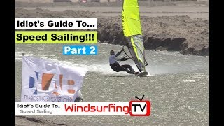 Idiot's Guide To... Speed sailing PART 2 - Ben Proffitt - Windsurfing.TV