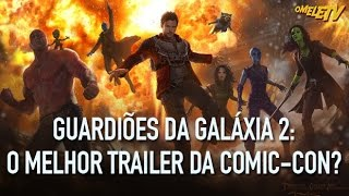 Guardiões da Galáxia 2: O melhor trailer da Comic-Con? | OmeleTV