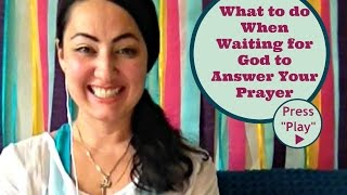 What to do When Waiting for God to Answer Your Prayer