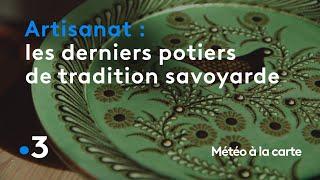 Les derniers potiers de tradition savoyarde - Météo à la carte