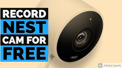 Record Nest Cam for Free